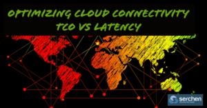 Optimizing Cloud Connectivity TCO vs Latency