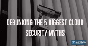 Debunking the 5 Biggest Cloud Security Myths