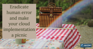 Eradicate human error and make your cloud implementation a picnic