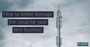 How to better leverage the cloud for your tech business