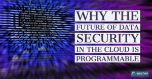 Why the future of data security in the cloud is programmable
