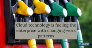 Cloud technology is fueling the enterprise with changing work patterns