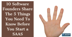 10 Software Founders Share The 5 Things You Need To Know Before You Start a SAAS