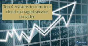 Top 4 reasons to turn to a cloud managed service provider