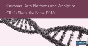Customer Data Platforms and Analytical CRMs Share the Same DNA