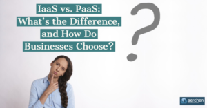 IaaS vs. PaaS: What's the Difference, and How Do Businesses Choose?