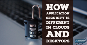 How Application Security Is Different In Clouds And Desktops
