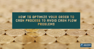 How to optimize your order to cash process to avoid cash flow problems