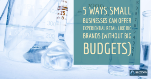 5 Ways Small Businesses Can Offer Experiential Retail Like Big Brands (Without Big Budgets)