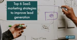 Top 6 SaaS marketing strategies to improve lead generation