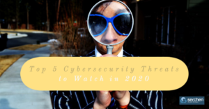 Top 5 Cybersecurity Threats to Watch in 2020
