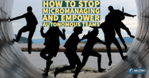 How to Stop Micromanaging and Empower Autonomous Teams