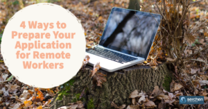 4 Ways to Prepare Your Application for Remote Workers