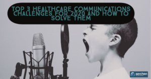 Top 3 Healthcare Communications Challenges for 2020 and How to Solve Them