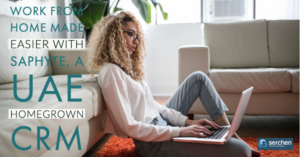 Work From Home Made Easier with Saphyte, a UAE Homegrown CRM