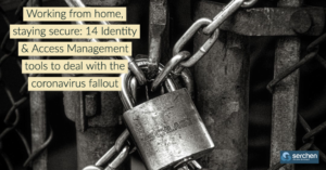 Working from home, staying secure: 14 Identity & Access Management tools to deal with the coronavirus fallout