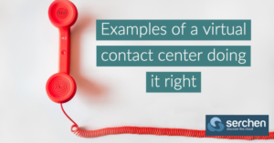 Examples of a virtual contact center doing it right