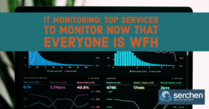 IT Monitoring: Top Services to Monitor Now That Everyone is WFH