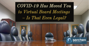 COVID-19 Has Moved You to Virtual Board Meetings – Is That Even Legal?