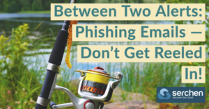 Between Two Alerts: Phishing Emails — Don't Get Reeled In!