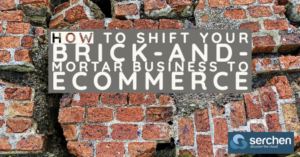 How to Shift Your Brick-and- Mortar Business to eCommerce