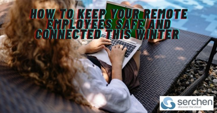 How to Keep Your Remote Employees Safe and Connected This Winter