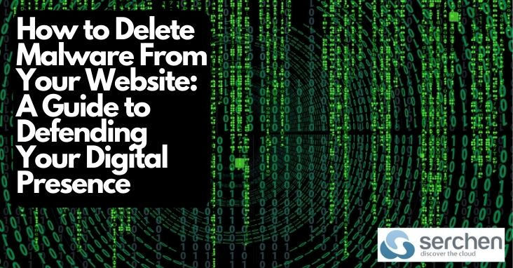How to Delete Malware From Your Website: A Guide to Defending Your Digital Presence - SaaS - Serchen.com
