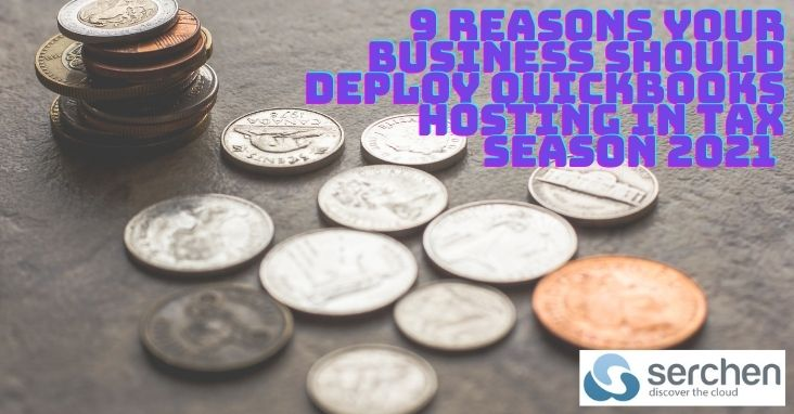 9 Reasons Your Business Should Deploy QuickBooks Hosting in Tax Season 2021 - SaaS - Serchen.com