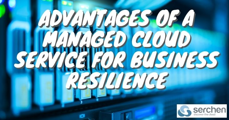 Advantages Of A Managed Cloud Service For Resilience