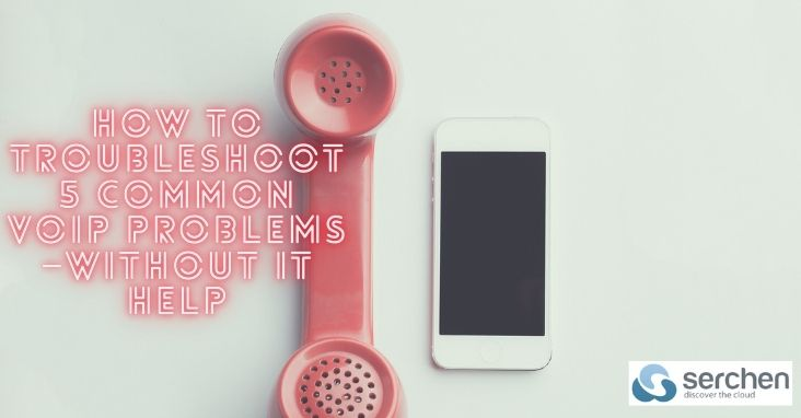 How to troubleshoot 5 common VoIP problems - SaaS - Serchen.com