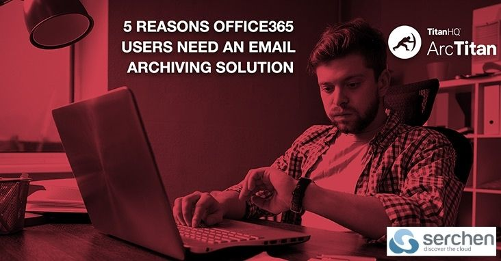 5 Reasons Office365 Users Need an Email Archiving Tool