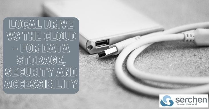 Local Drive Vs The Cloud – For Data Storage, Security and Accessibility