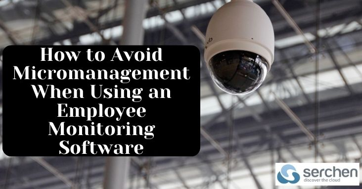 How to Avoid Micromanagement When Using an Employee Monitoring Software