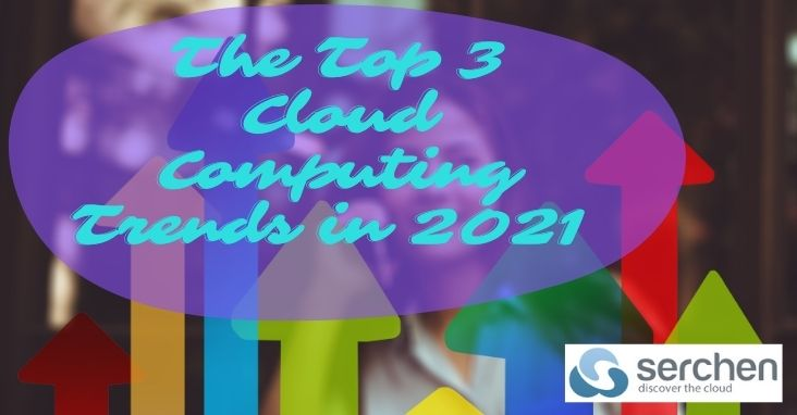The Top 3 Cloud Computing Trends in 2021