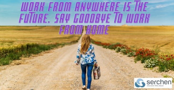 Work from anywhere is the future. Say goodbye to work from home