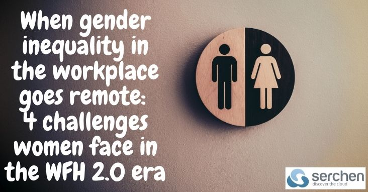 When gender inequality in the workplace goes remote: 4 challenges women face in the WFH 2.0 era
