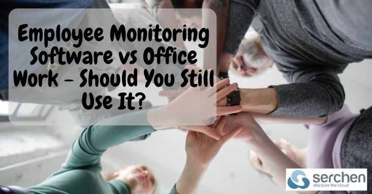 Employee Monitoring Software vs Office Work - Should You Still Use It?