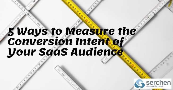 5 Ways to Measure the Conversion Intent of Your SaaS Audience