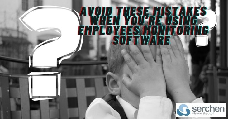 Avoid These Mistakes When You're Using Employees Monitoring Software